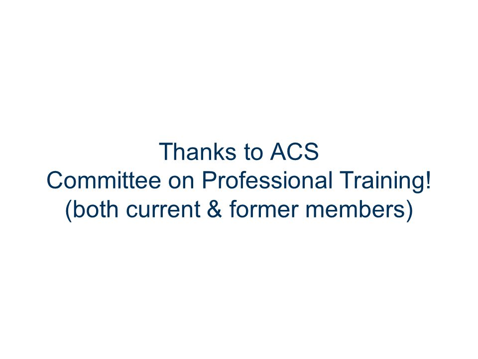 Thanks to ACS Committee on Professional Training! (both current & former members)