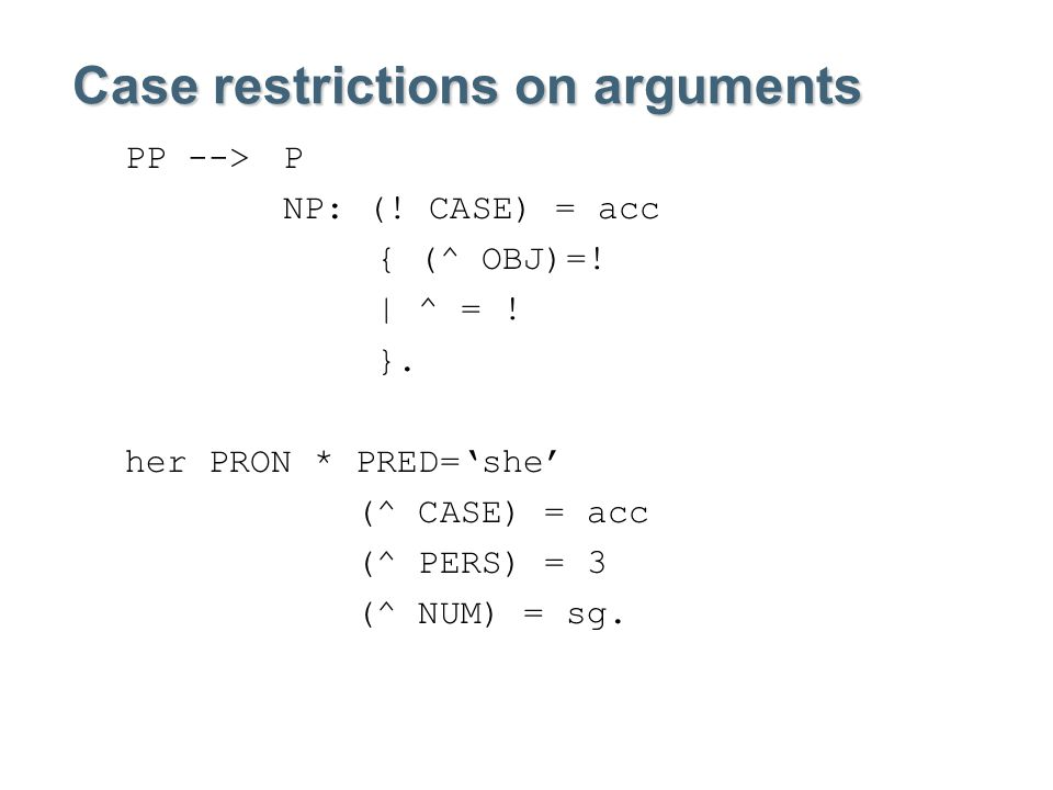 Case restrictions on arguments PP --> P NP: (. CASE) = acc { (^ OBJ)=.