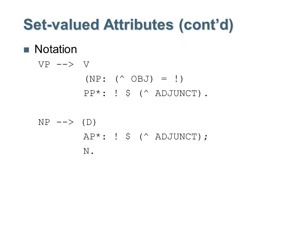 Set-valued Attributes (cont'd) Notation VP -->V (NP: (^ OBJ) = !) PP*: .