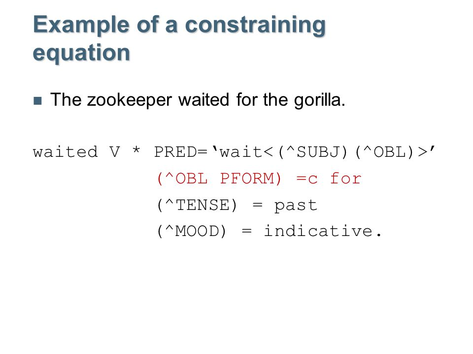 Example of a constraining equation The zookeeper waited for the gorilla.