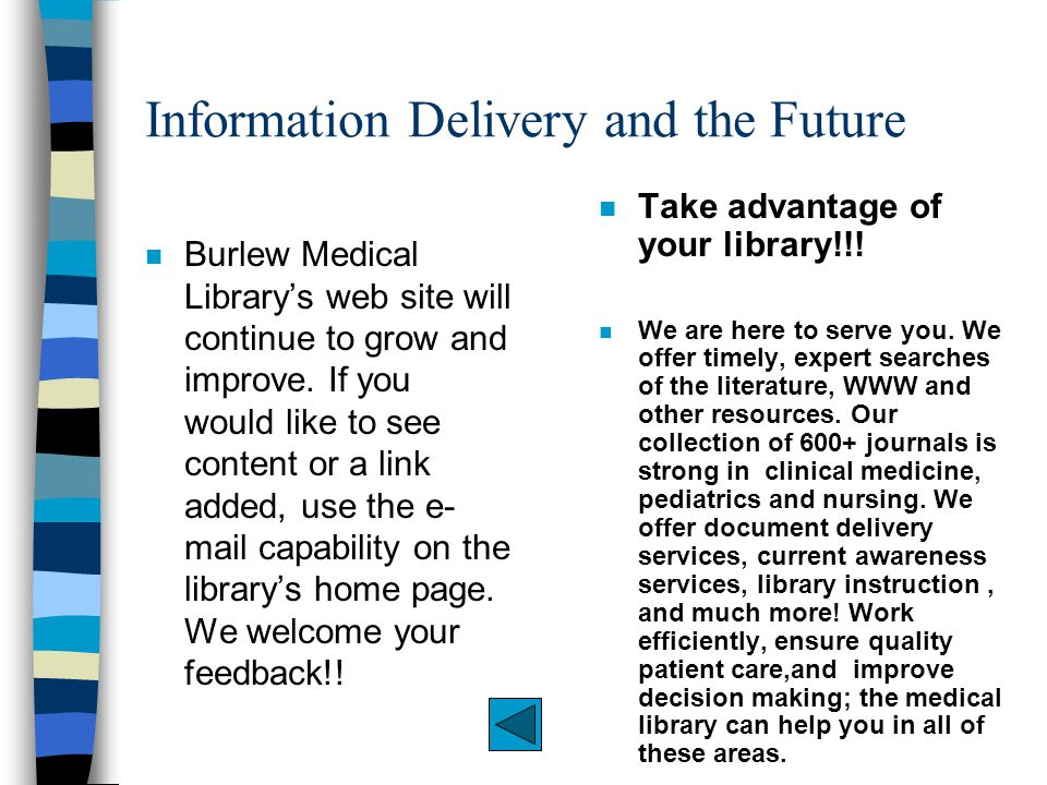 Information Delivery and the Future n Burlew Medical Library's web site will continue to grow and improve.