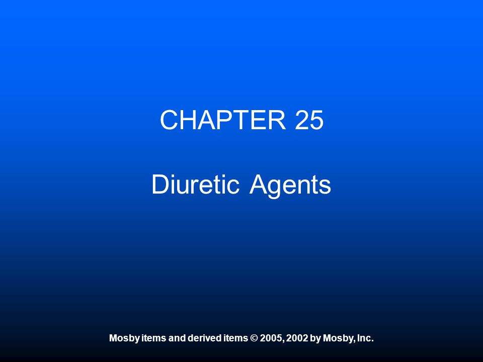 Mosby items and derived items © 2005, 2002 by Mosby, Inc. CHAPTER 25 Diuretic Agents