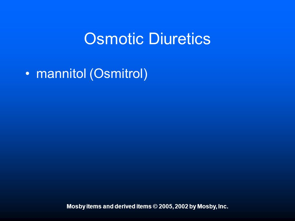 Mosby items and derived items © 2005, 2002 by Mosby, Inc. Osmotic Diuretics mannitol (Osmitrol)