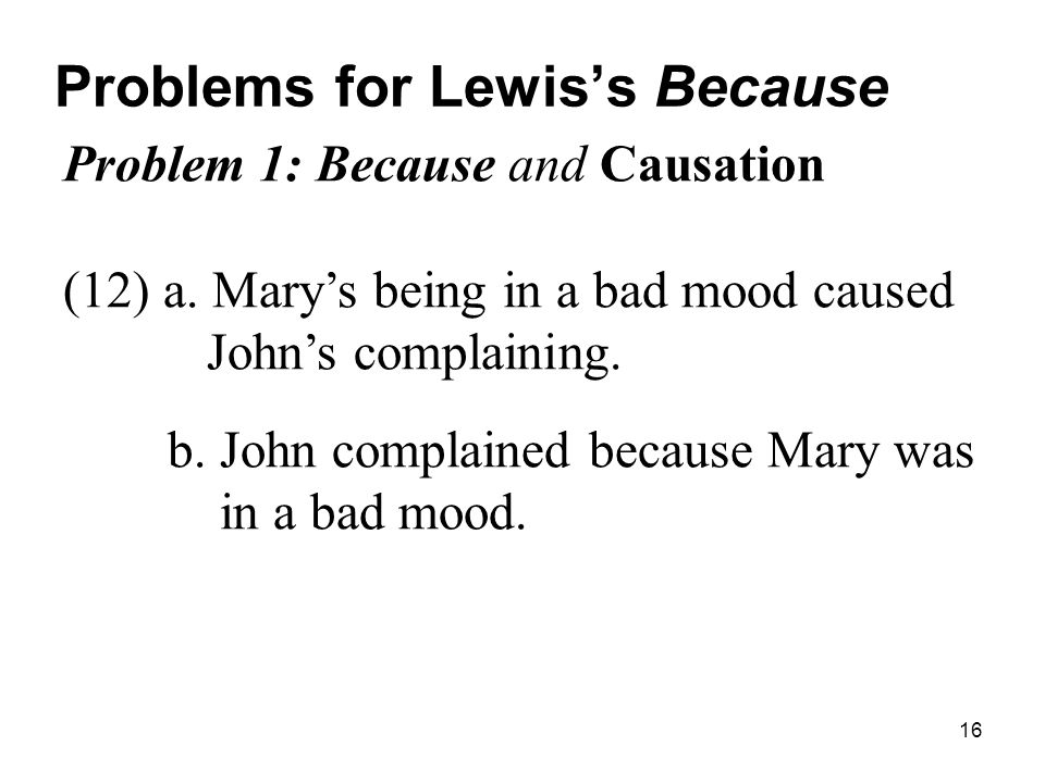 16 Problems for Lewis's Because Problem 1: Because and Causation (12) a.