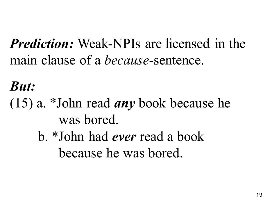 19 Prediction: Weak-NPIs are licensed in the main clause of a because-sentence.