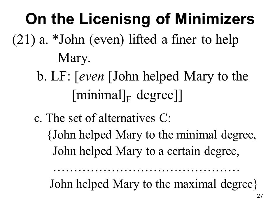 27 On the Licenisng of Minimizers (21) a. *John (even) lifted a finer to help Mary.