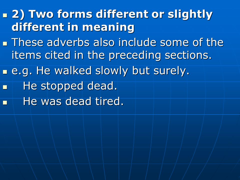 2) Two forms different or slightly different in meaning 2) Two forms different or slightly different in meaning These adverbs also include some of the