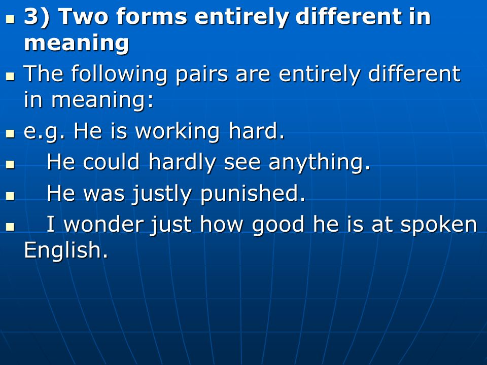 3) Two forms entirely different in meaning 3) Two forms entirely different in meaning The following pairs are entirely different in meaning: The follo