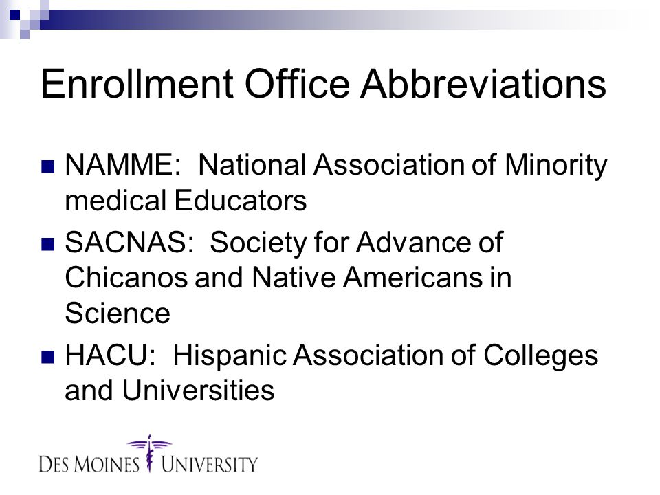 Enrollment Office Abbreviations NAMME: National Association of Minority medical Educators SACNAS: Society for Advance of Chicanos and Native Americans in Science HACU: Hispanic Association of Colleges and Universities