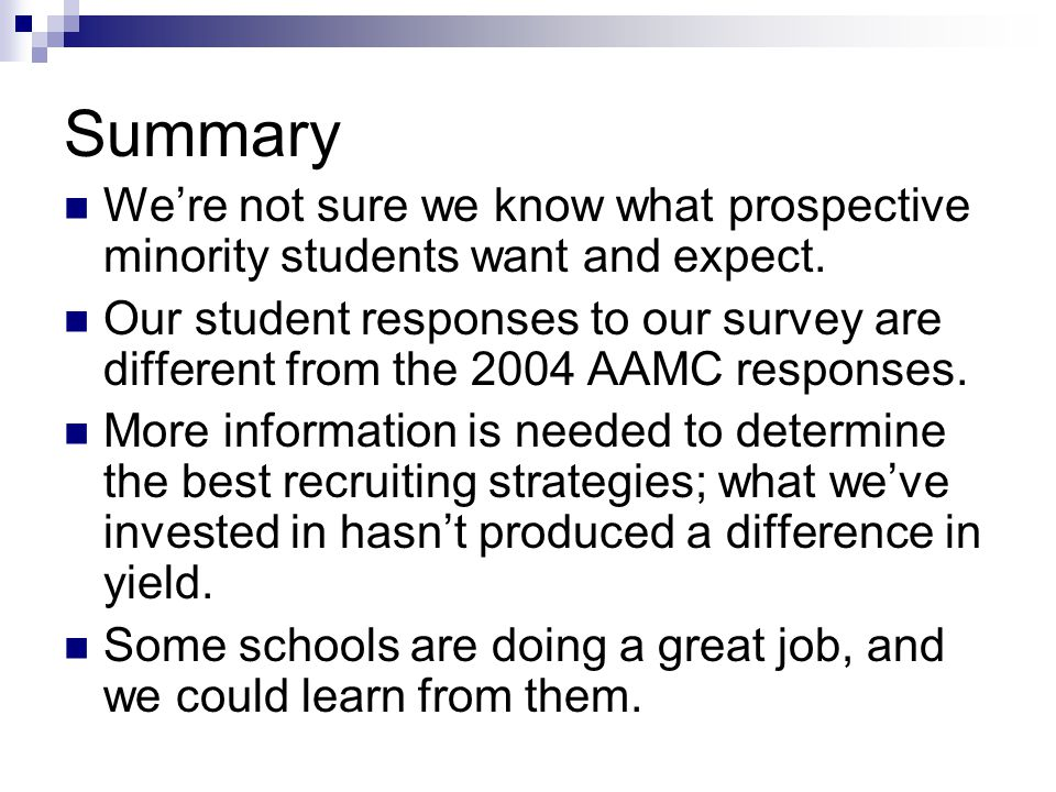 Summary We're not sure we know what prospective minority students want and expect. Our student responses to our survey are different from the 2004 AAM