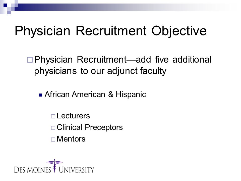 Physician Recruitment Objective  Physician Recruitment—add five additional physicians to our adjunct faculty African American & Hispanic  Lecturers  Clinical Preceptors  Mentors