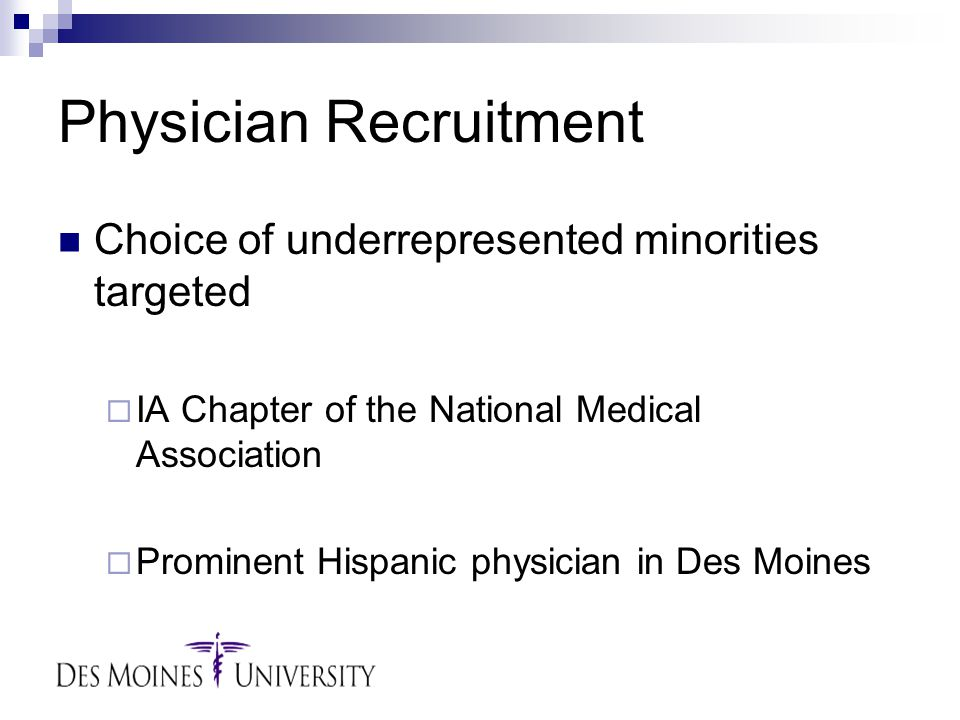 Physician Recruitment Choice of underrepresented minorities targeted  IA Chapter of the National Medical Association  Prominent Hispanic physician in Des Moines