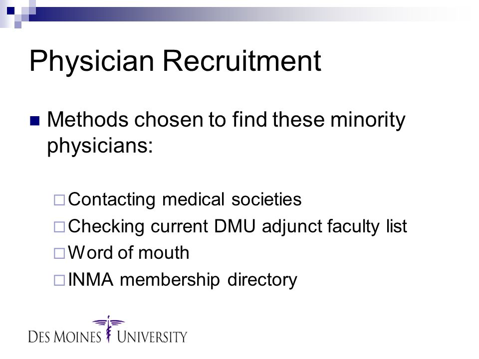 Physician Recruitment Methods chosen to find these minority physicians:  Contacting medical societies  Checking current DMU adjunct faculty list  Word of mouth  INMA membership directory