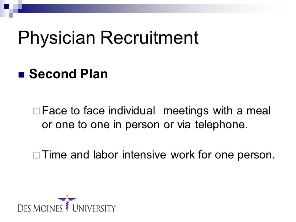 Physician Recruitment Second Plan  Face to face individual meetings with a meal or one to one in person or via telephone.