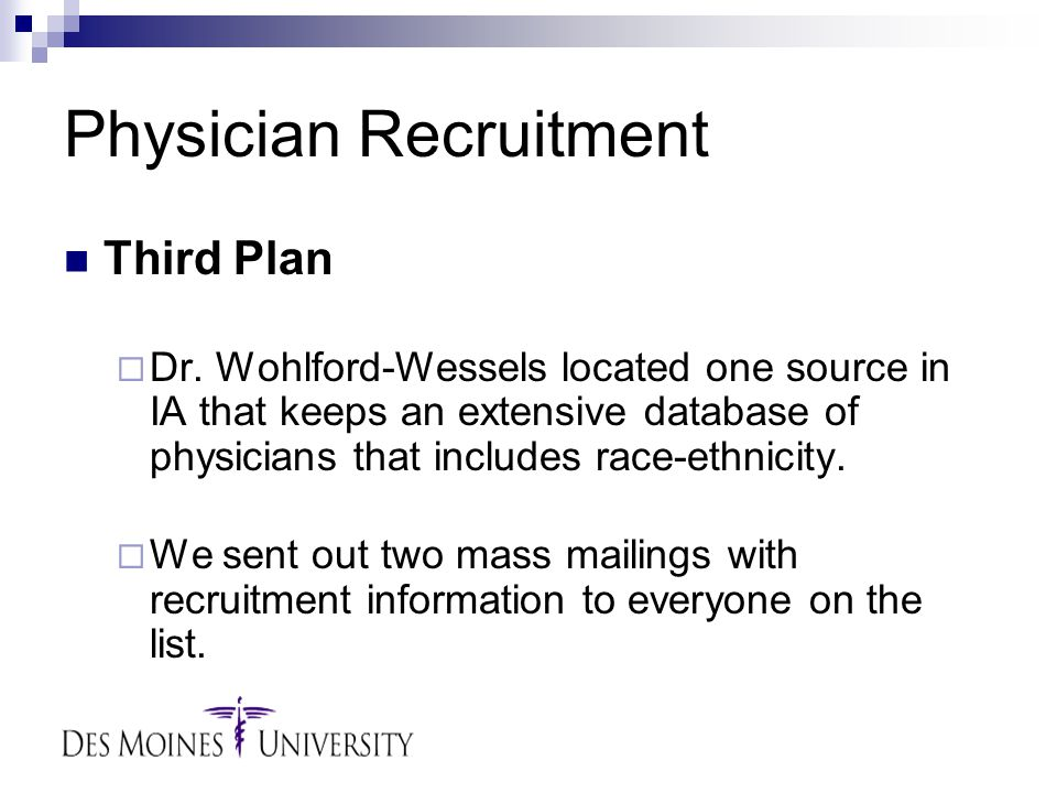 Physician Recruitment Third Plan  Dr. Wohlford-Wessels located one source in IA that keeps an extensive database of physicians that includes race-eth