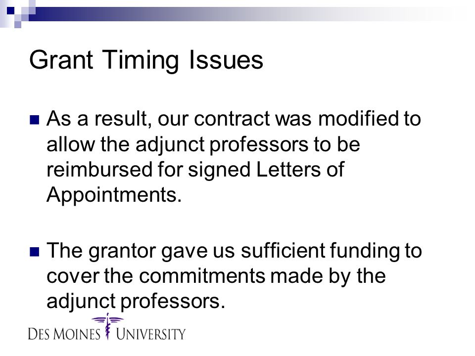 Grant Timing Issues As a result, our contract was modified to allow the adjunct professors to be reimbursed for signed Letters of Appointments. The gr