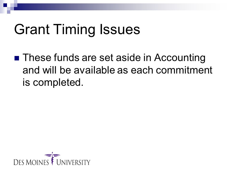 Grant Timing Issues These funds are set aside in Accounting and will be available as each commitment is completed.