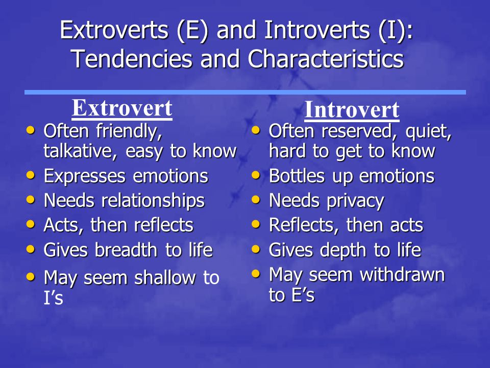 Extroverts (E) and Introverts (I): Tendencies and Characteristics Often friendly, talkative, easy to know Often friendly, talkative, easy to know Expr