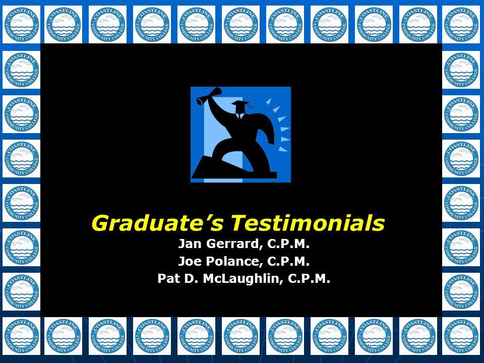 Graduate's Testimonials Jan Gerrard, C.P.M. Joe Polance, C.P.M. Pat D. McLaughlin, C.P.M.