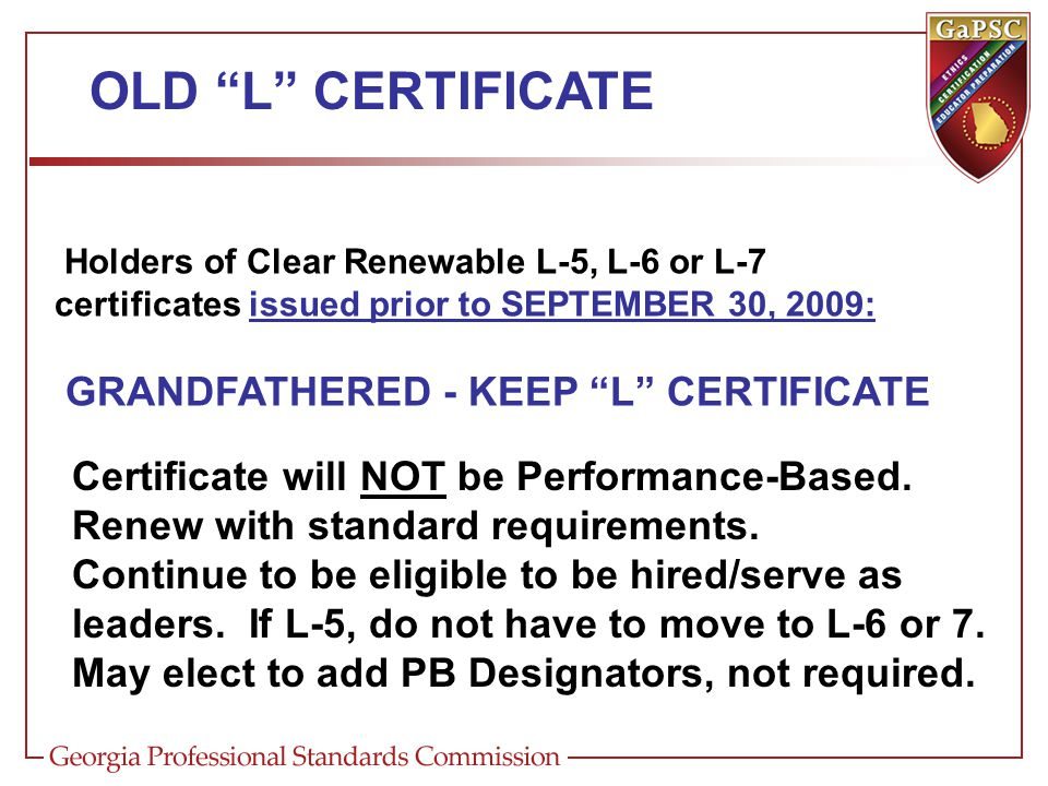 OLD L CERTIFICATE Holders of Clear Renewable L-5, L-6 or L-7 certificates issued prior to SEPTEMBER 30, 2009: GRANDFATHERED - KEEP L CERTIFICATE Certificate will NOT be Performance-Based.