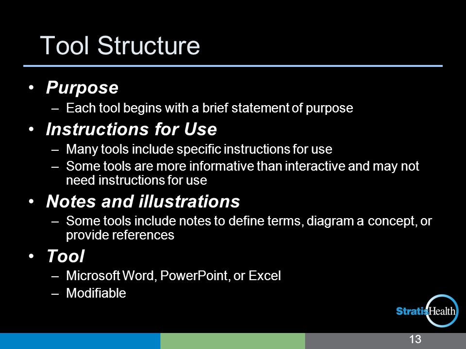 Tool Structure Purpose –Each tool begins with a brief statement of purpose Instructions for Use –Many tools include specific instructions for use –Some tools are more informative than interactive and may not need instructions for use Notes and illustrations –Some tools include notes to define terms, diagram a concept, or provide references Tool –Microsoft Word, PowerPoint, or Excel –Modifiable 13