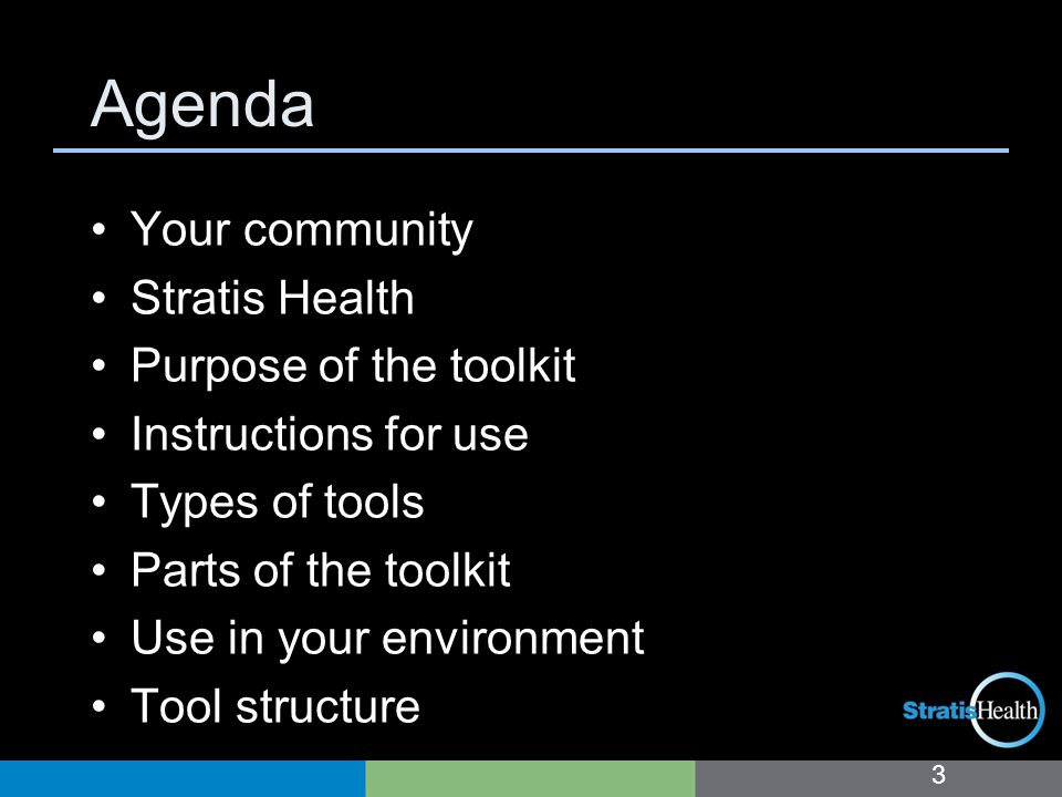 Agenda Your community Stratis Health Purpose of the toolkit Instructions for use Types of tools Parts of the toolkit Use in your environment Tool structure 3