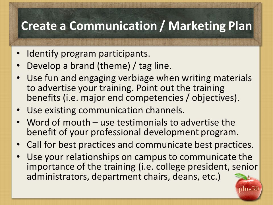Create a Communication / Marketing Plan Identify program participants. Develop a brand (theme) / tag line. Use fun and engaging verbiage when writing