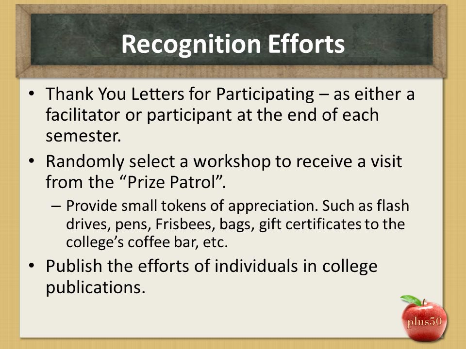 Recognition Efforts Thank You Letters for Participating – as either a facilitator or participant at the end of each semester. Randomly select a worksh