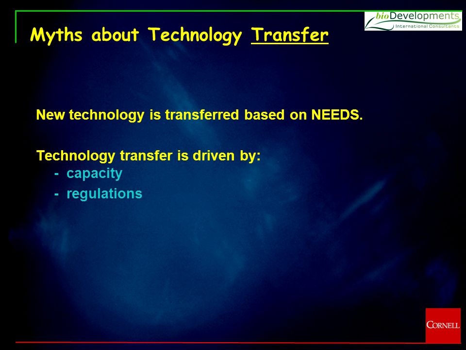 Myths about Technology Transfer New technology is transferred based on NEEDS.