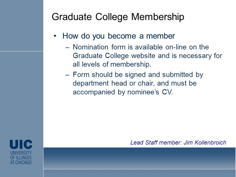 How do you become a member –Nomination form is available on-line on the Graduate College website and is necessary for all levels of membership.
