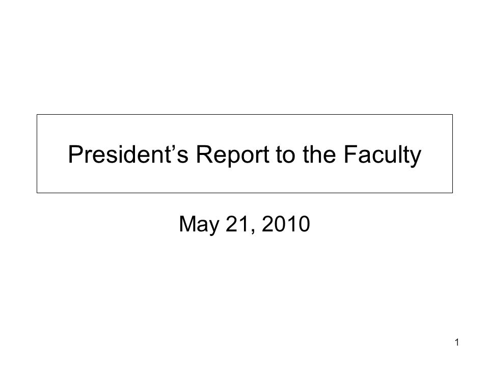 1 President's Report to the Faculty May 21, 2010