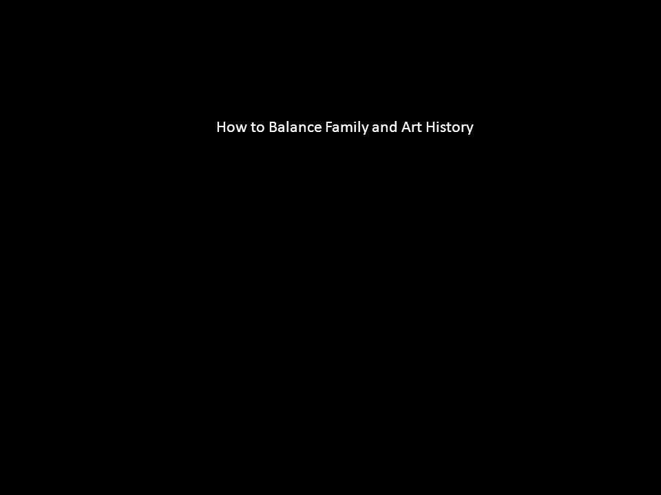How to Balance Family and Art History