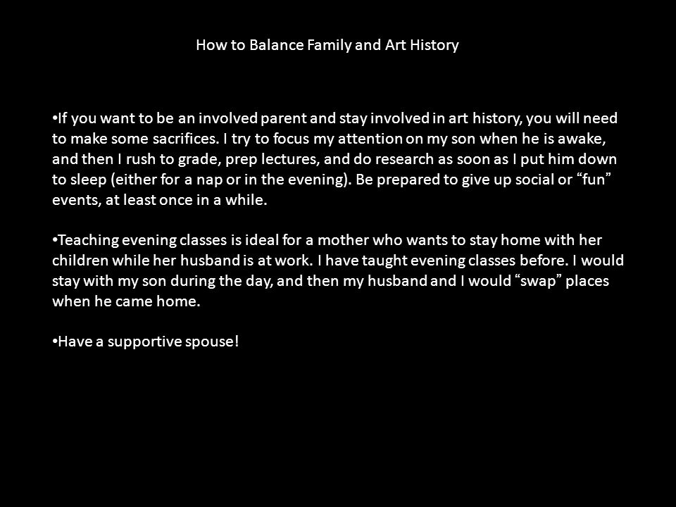 If you want to be an involved parent and stay involved in art history, you will need to make some sacrifices.