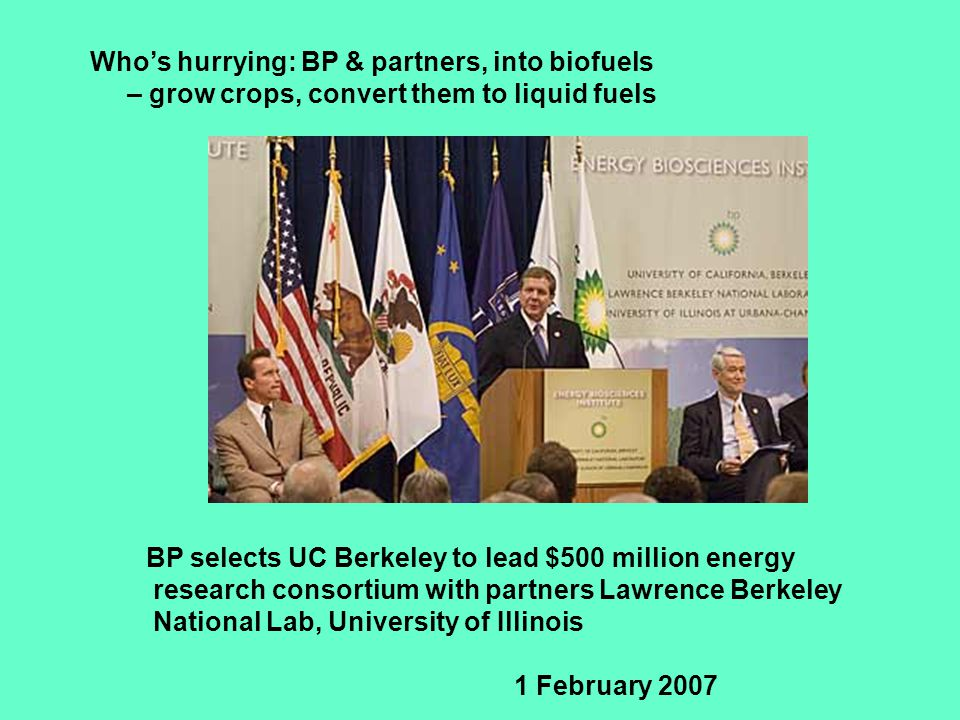 BP selects UC Berkeley to lead $500 million energy research consortium with partners Lawrence Berkeley National Lab, University of Illinois 1 February 2007 Who's hurrying: BP & partners, into biofuels – grow crops, convert them to liquid fuels