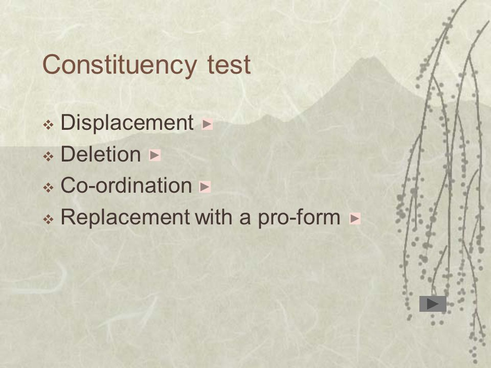 Constituency test  Displacement  Deletion  Co-ordination  Replacement with a pro-form