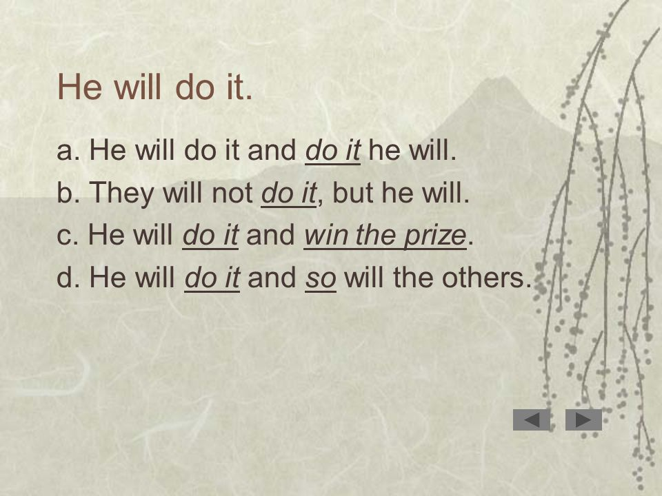He will do it. a. He will do it and do it he will.