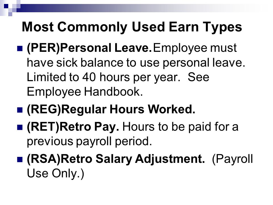 Most Commonly Used Earn Types (PER)Personal Leave.Employee must have sick balance to use personal leave.