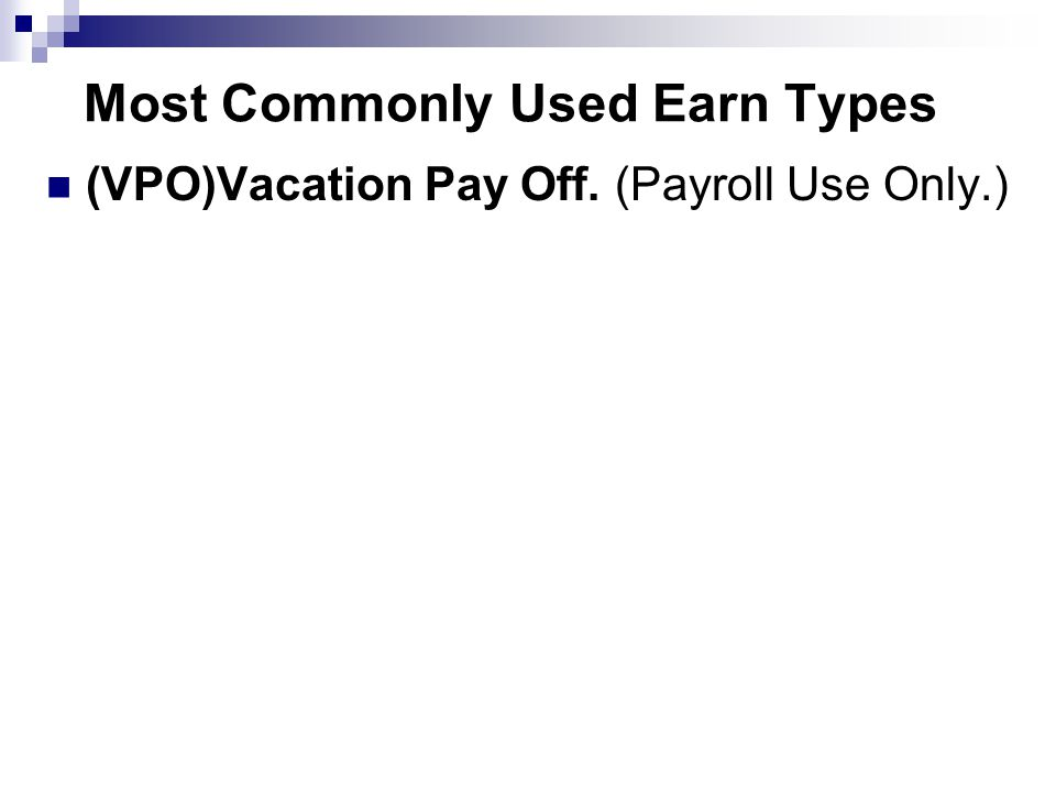 Most Commonly Used Earn Types (VPO)Vacation Pay Off. (Payroll Use Only.)