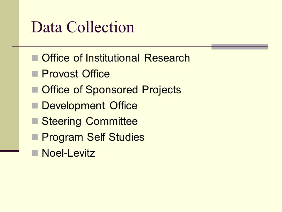 Data Collection Office of Institutional Research Provost Office Office of Sponsored Projects Development Office Steering Committee Program Self Studies Noel-Levitz