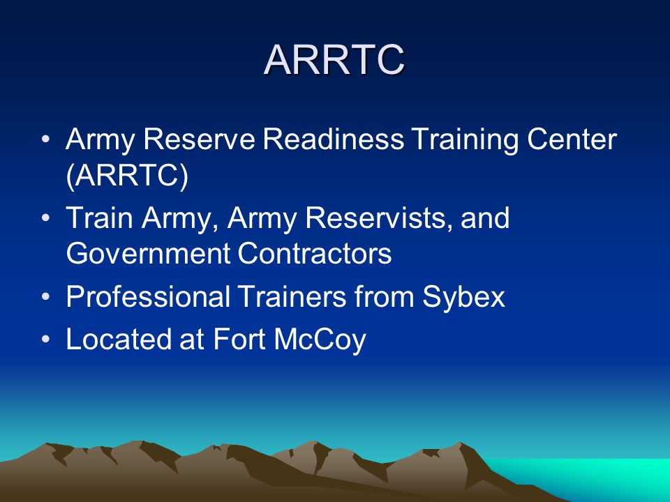 ARRTC Army Reserve Readiness Training Center (ARRTC) Train Army, Army Reservists, and Government Contractors Professional Trainers from Sybex Located