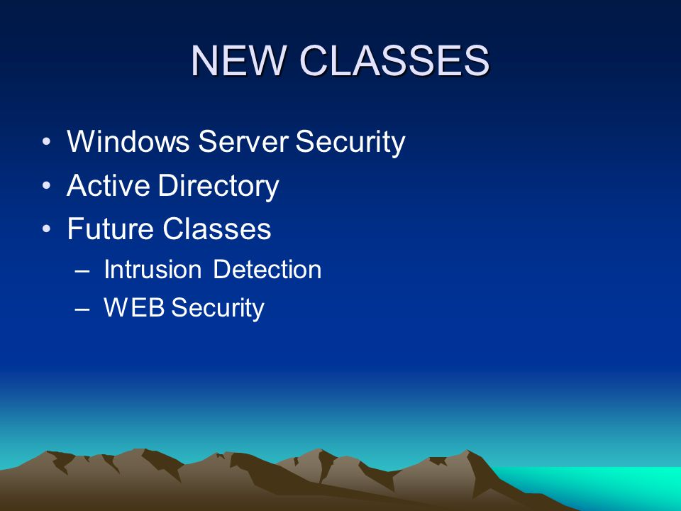 NEW CLASSES Windows Server Security Active Directory Future Classes – Intrusion Detection – WEB Security