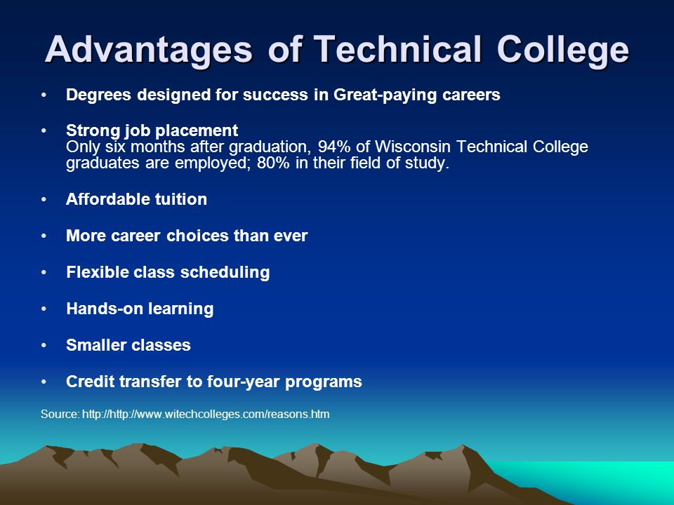 Advantages of Technical College Degrees designed for success in Great-paying careers Strong job placement Only six months after graduation, 94% of Wis