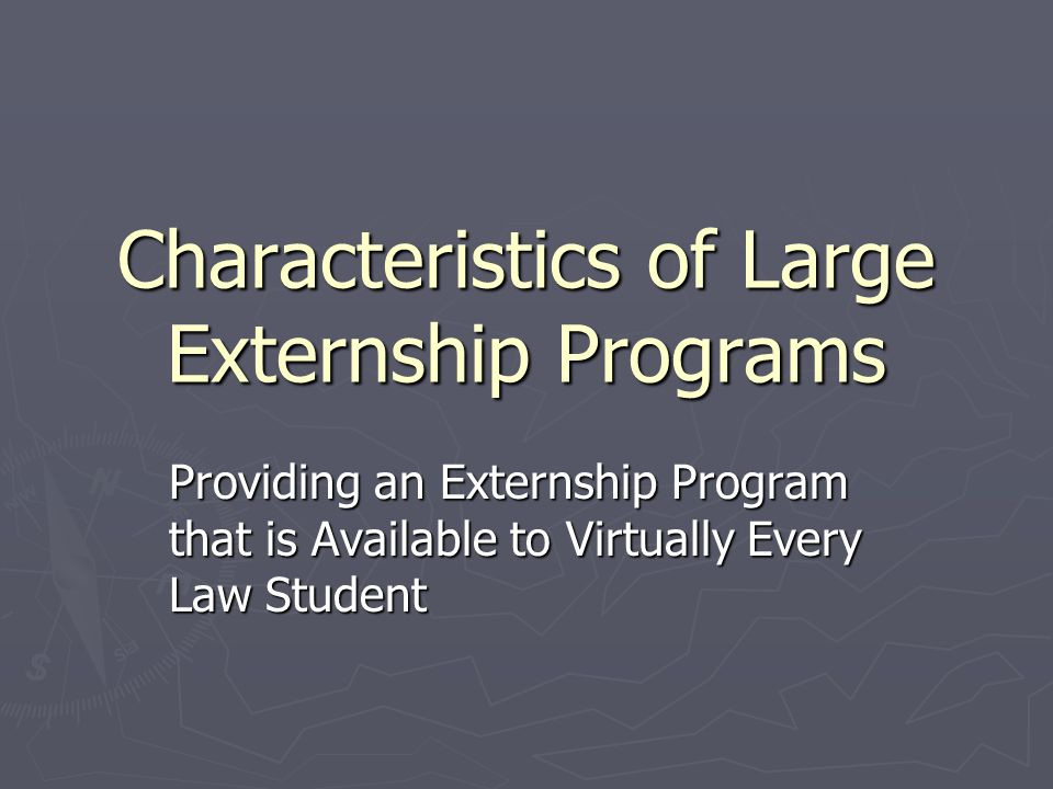 Characteristics of Large Externship Programs Providing an Externship Program that is Available to Virtually Every Law Student