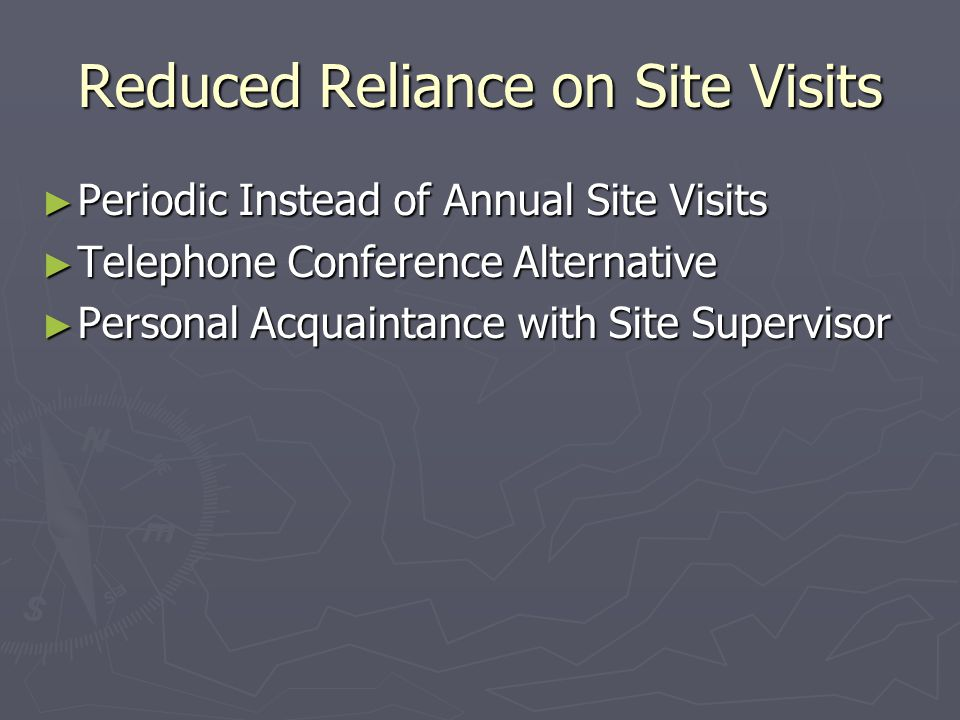 Reduced Reliance on Site Visits ► Periodic Instead of Annual Site Visits ► Telephone Conference Alternative ► Personal Acquaintance with Site Supervisor