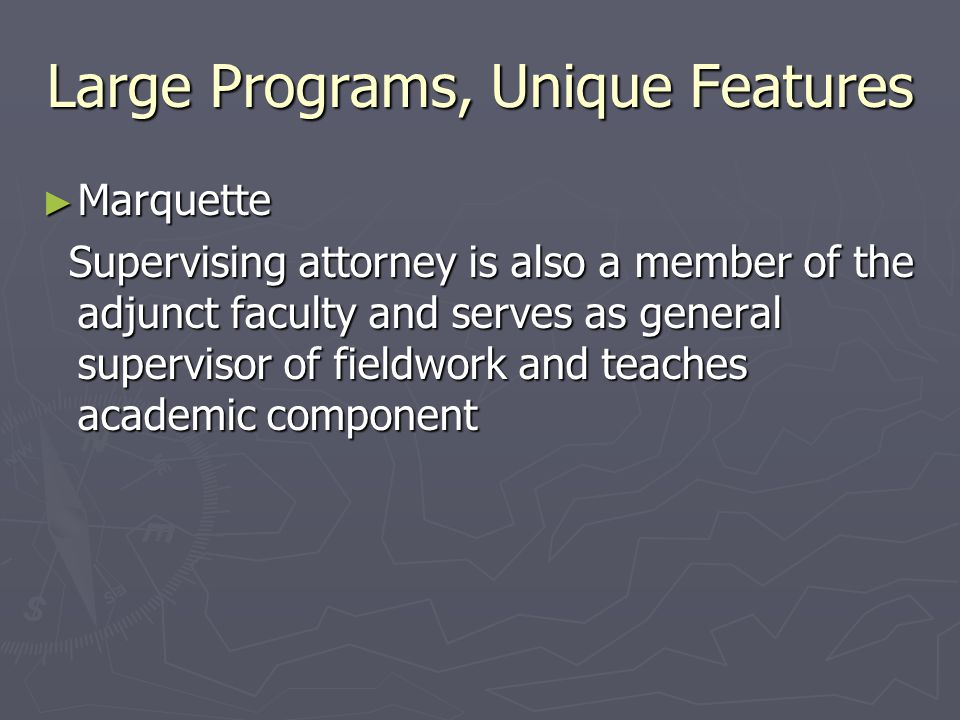 Large Programs, Unique Features ► Marquette Supervising attorney is also a member of the adjunct faculty and serves as general supervisor of fieldwork