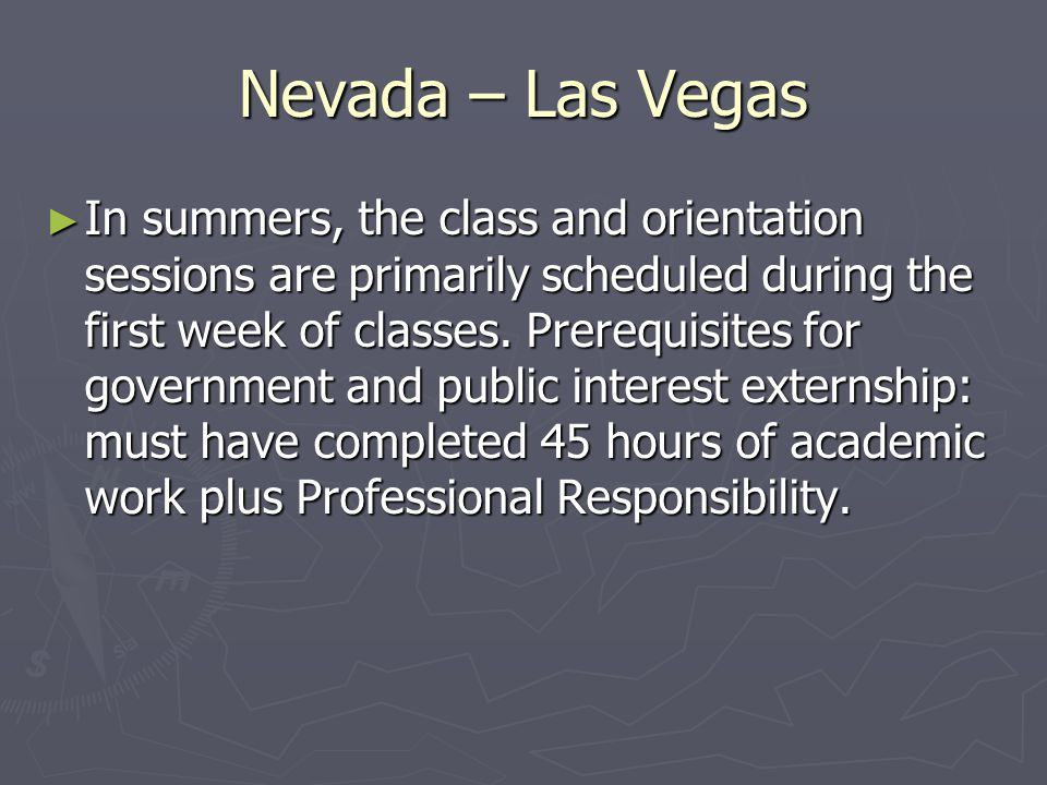 Nevada – Las Vegas ► In summers, the class and orientation sessions are primarily scheduled during the first week of classes.
