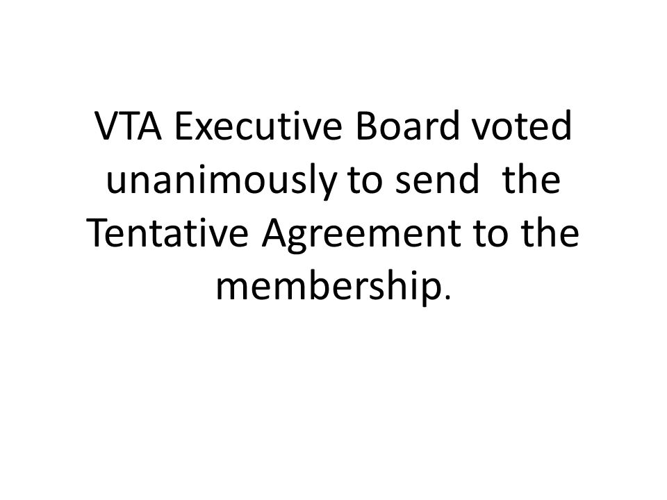 VTA Executive Board voted unanimously to send the Tentative Agreement to the membership.