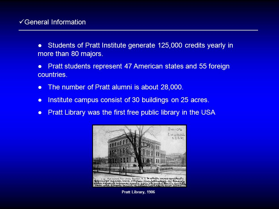 General Information ● Students of Pratt Institute generate 125,000 credits yearly in more than 80 majors.