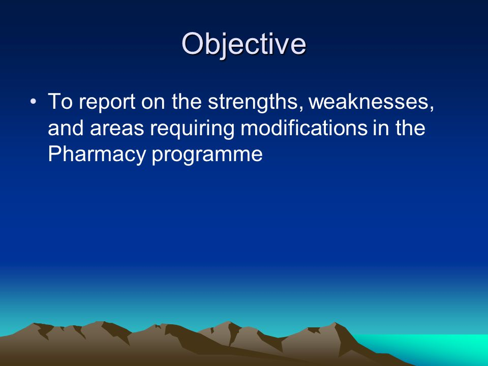 Objective To report on the strengths, weaknesses, and areas requiring modifications in the Pharmacy programme