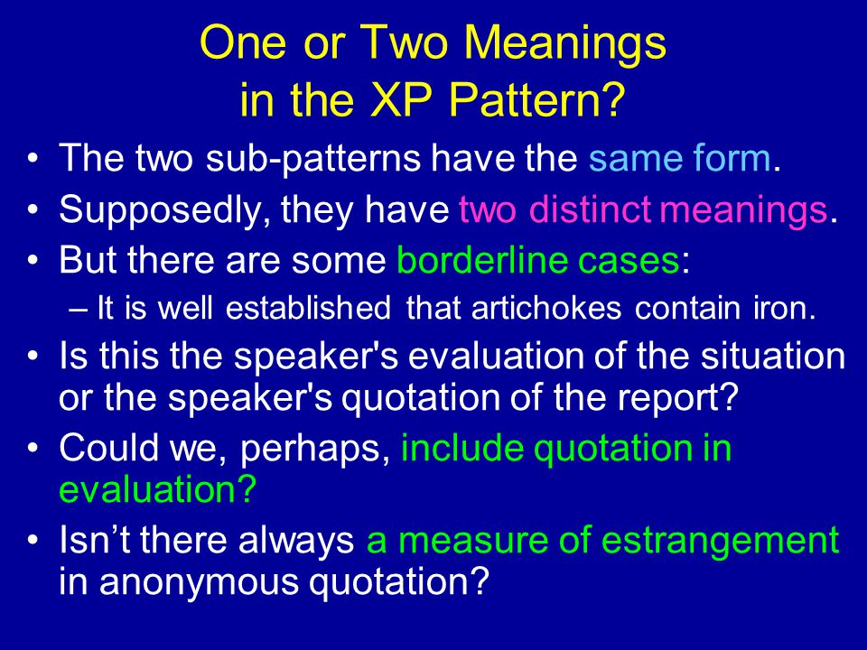 One or Two Meanings in the XP Pattern? The two sub-patterns have the same form. Supposedly, they have two distinct meanings. But there are some border